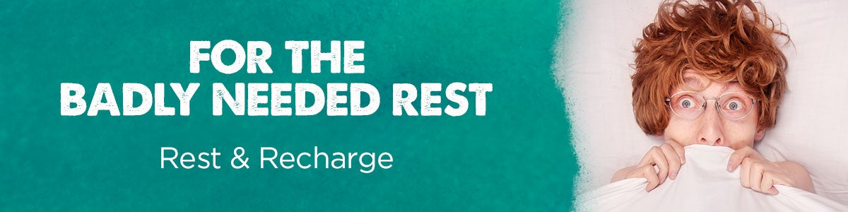 For the badly needed rest--rest & recharge