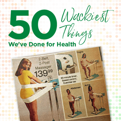 All in the Name of Health: 50 of the Wackiest Things We've Done for Wellness