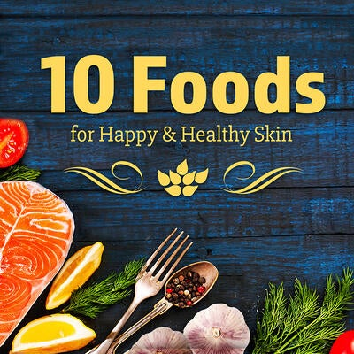 10 Foods for Happy & Healthy Skin