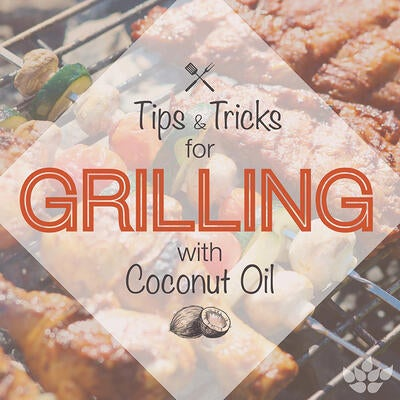 Tips & Tricks for Grilling with Coconut Oil