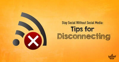 Tips for Disconnecting: Stay Social Without Social Media