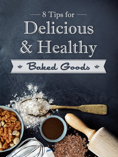 8 Tips for Delicious & Healthy Baked Goods